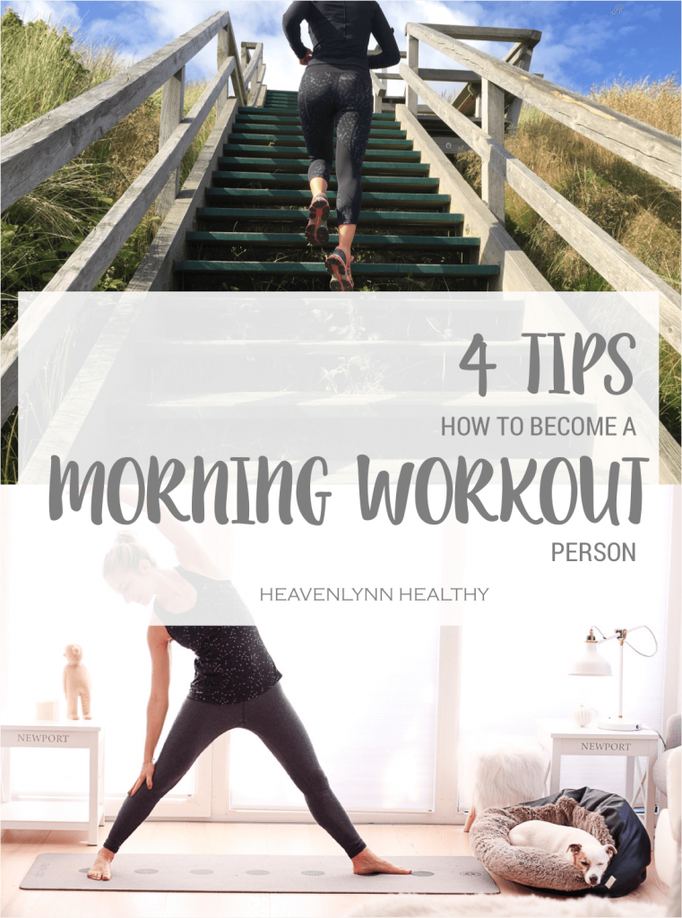 4 Tips to become a Morning Workout Person - H.A.P.P.Y. Challenge - heavenlynnhealthy.com