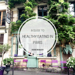 A Guide to Healthy Eating in Paris - Health Spots, Cafés and Restaurants - heavenlynnhealthy.com