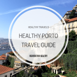 Healthy Porto Travel Guide - heavenlynnhealthy.com